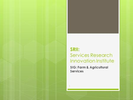 SRII: Services Research Innovation Institute SIG: Farm & Agricultural Services 1.