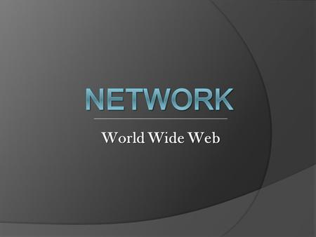 World Wide Web. You will know หัวเรื่องหลักๆทั้งหมด 5 หัวข้อดังนี้ Basic Web Concept Web application in daily life Essential Web Developer Language How.