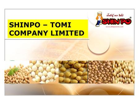 LOGO SHINPO – TOMI COMPANY LIMITED. COMPANY PROFILE BRC เครื่อง หมาย อย. GMP/ HACCP Quality System Certificate are complied with Codex Standard, Global.