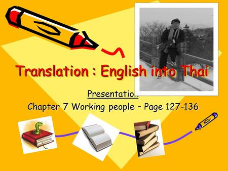 Presentation Chapter 7 Working people – Page 127-136 Translation : English into Thai.