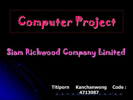 Computer Project Siam Richwood Company Limited Titiporn Kanchanwong Code : 4713087.