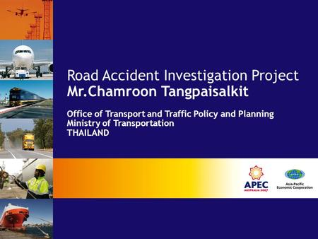 Road Accident Investigation Project Mr.Chamroon Tangpaisalkit Office of Transport and Traffic Policy and Planning Ministry of Transportation THAILAND.