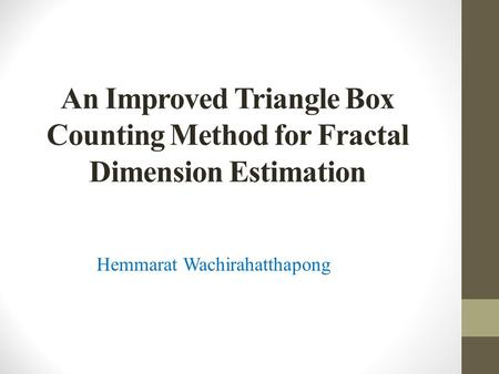 An Improved Triangle Box Counting Method for Fractal Dimension Estimation Hemmarat Wachirahatthapong.