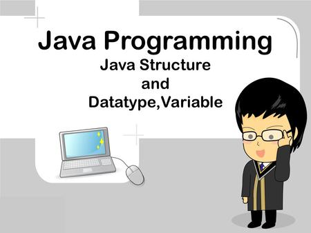 Java Programming Java Structure and Datatype,Variable.
