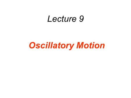 Lecture 9 Oscillatory Motion. Outline 10.1 The Ideal Spring and Simple Harmonic Motion spring constant Units: N/m ออกแรงภายนอกด้วยมือที่กระทำกับสปริง.