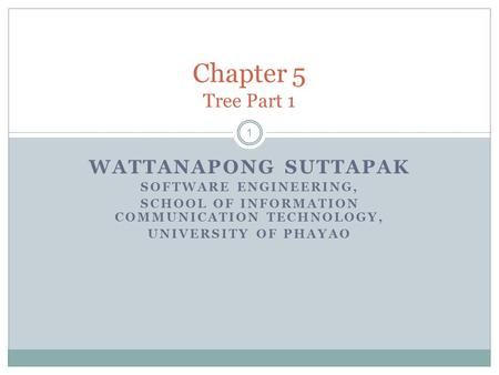 WATTANAPONG SUTTAPAK SOFTWARE ENGINEERING, SCHOOL OF INFORMATION COMMUNICATION TECHNOLOGY, UNIVERSITY OF PHAYAO Chapter 5 Tree Part 1 1.