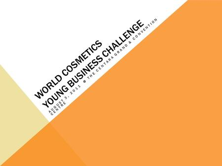 WORLD COSMETICS YOUNG BUSINESS CHALLENGE AUGUST 3, THE CENTARA GRAND & CONVENTION CENTRE.