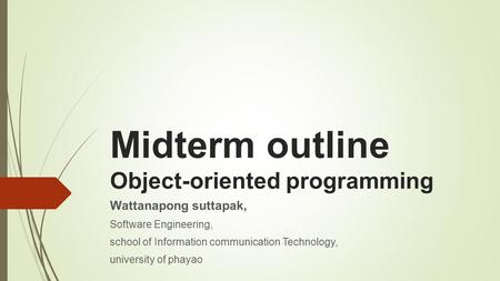 Midterm outline Object-oriented programming Wattanapong suttapak, Software Engineering, school of Information communication Technology, university of phayao.