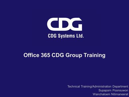 Office 365 CDG Group Training Technical Training/Administration Department Supaporn Poonsuwon Wanchaloem Nitimaneerat.