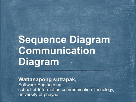Wattanapong suttapak, Software Engineering, school of Information communication Tecnology, university of phayao Sequence Diagram Communication Diagram.