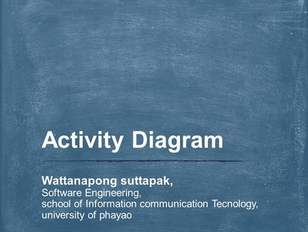 Wattanapong suttapak, Software Engineering, school of Information communication Tecnology, university of phayao Activity Diagram.