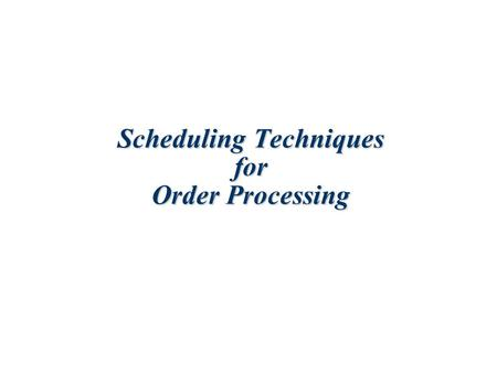 Scheduling Techniques for Order Processing. 16-2 Objectives in Scheduling  Meet customer due dates  Minimize job lateness  Minimize response time 