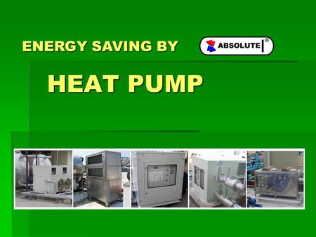 ENERGY SAVING BY HEAT PUMP.