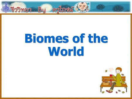 Biomes of the World. organism population community ecosystem biosphere.