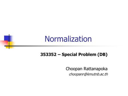 Normalization – Special Problem (DB) Choopan Rattanapoka