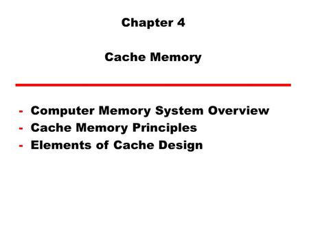 Chapter 4 Cache Memory -Computer Memory System Overview -Cache Memory Principles -Elements of Cache Design.