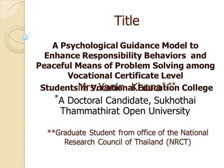 Title A Psychological Guidance Model to Enhance Responsibility Behaviors and Peaceful Means of Problem Solving among Vocational Certificate Level Students.