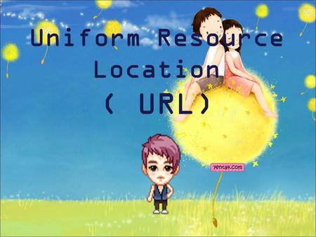 Uniform Resource Location ( URL)