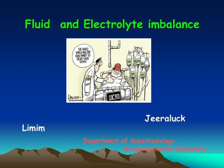 Fluid and Electrolyte imbalance Jeeraluck Limim Department of Anesthesiology Srinakharinwirot University.