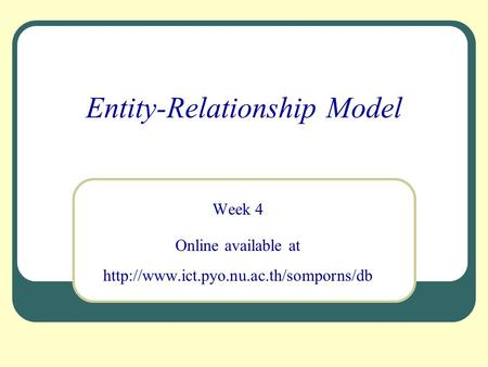 Entity-Relationship Model Week 4 Online available at