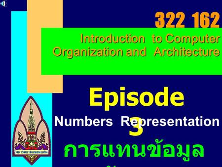Introduction to Computer Organization and Architecture 322 162 Introduction to Computer Organization and Architecture Episode 3 Numbers Representation.