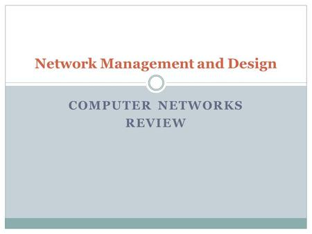 COMPUTER NETWORKS REVIEW Network Management and Design.