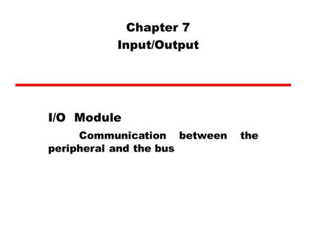 Chapter 7 Input/Output I/O Module Communication between the peripheral and the bus.