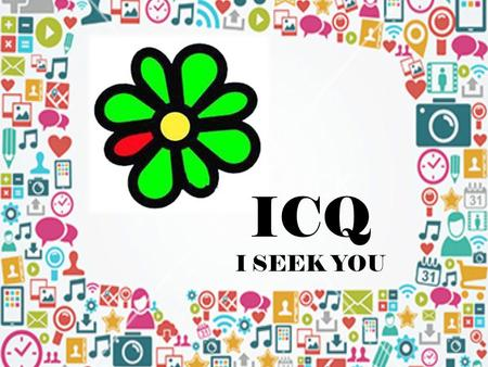 ICQ I SEEK YOU.