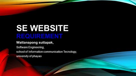 SE WEBSITE REQUIREMENT Wattanapong suttapak, Software Engineering, school of Information communication Tecnology, university of phayao.