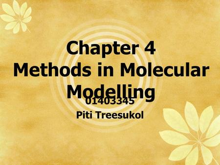 Chapter 4 Methods in Molecular Modelling 01403345 Piti Treesukol.