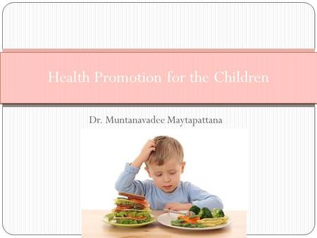 Dr. Muntanavadee Maytapattana Health Promotion for the Children.