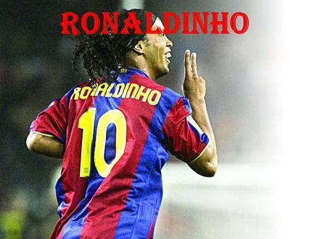 Ronaldinho. Personal information Full name Ronaldo de Assis Moreira Born 21 March 1980 Porto Alegre, Brazil Height 1.82 m (6 ft 0 in) Playing position.