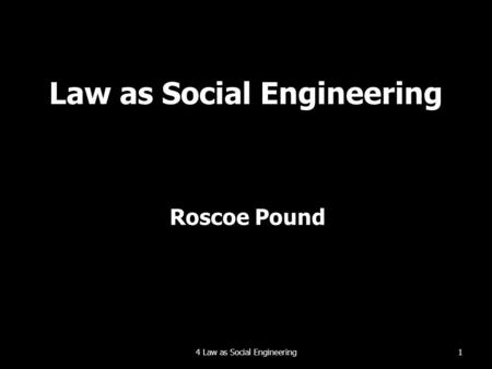 Law as Social Engineering Roscoe Pound 14 Law as Social Engineering.