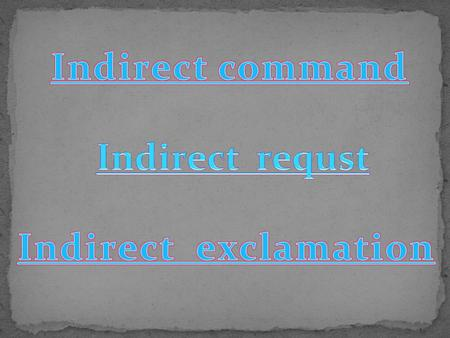 Indirect command Indirect requst Indirect exclamation.