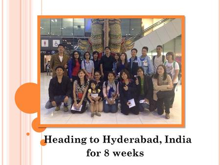 Heading to Hyderabad, India for 8 weeks. E NGLISH LANGUAGE SCHOOL : H YDERABAD I NDIA Speaking ( Assigned Topics, Impromptu Speech, Use English.