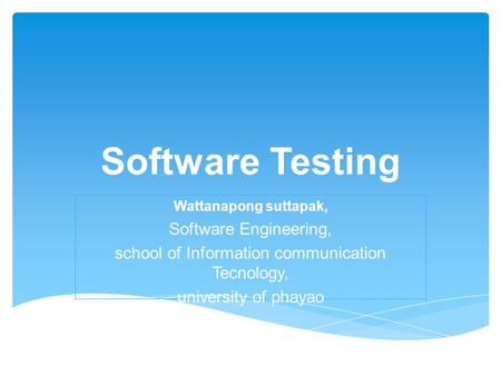 Software Testing Wattanapong suttapak, Software Engineering, school of Information communication Tecnology, university of phayao.