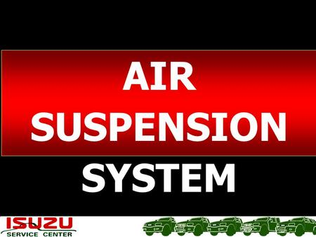 AIR SUSPENSION SYSTEM. AIR SUSPENSION SYSTEM Main Leve ling valv e Water trap Air compressor Press ure regul ator valve Level ing valve Ch eck val ve.