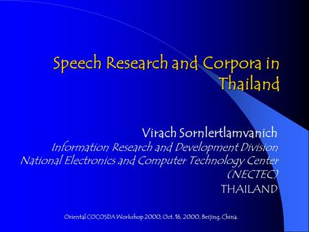 Speech Research and Corpora in Thailand Virach Sornlertlamvanich Information Research and Development Division National Electronics and Computer Technology.