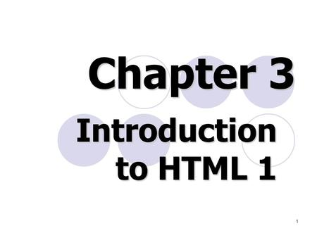 1 Introduction to HTML 1 Introduction to HTML 1 Chapter 3.