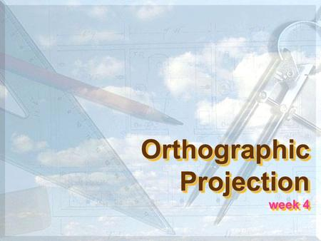 Orthographic Projection week 4. 5 Orthographic projection Orthographic projection is a parallel projection technique in which the parallel lines of sight.
