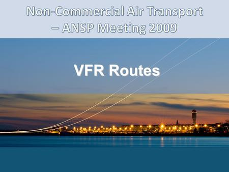 VFR Routes. Non-Commercial Air Transport – ANSP Meeting 2009.
