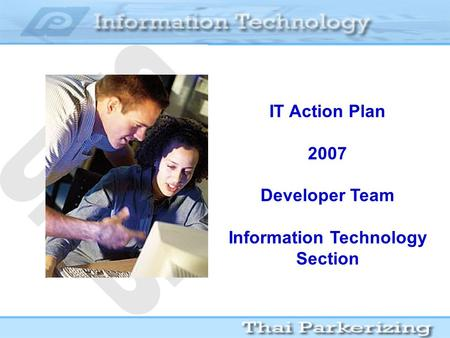 IT Action Plan 2007 Developer Team Information Technology Section.