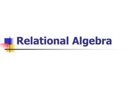 Relational Algebra. Traditional set Operator Union Intersection Difference Cartesian product.