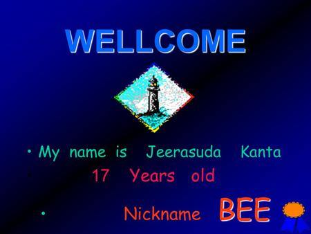 WELLCOME My name is Jeerasuda Kanta 17 Years old Nickname B EE.