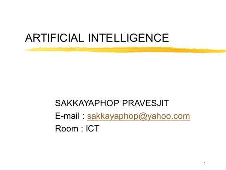 ARTIFICIAL INTELLIGENCE SAKKAYAPHOP PRAVESJIT   Room : ICT 1.