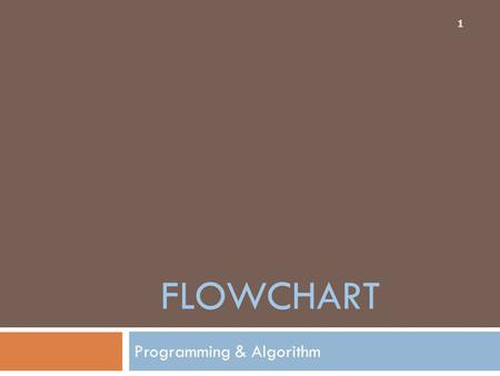 FLOWCHART Programming & Algorithm 1. Outline  Element of computer  Computer language & Interpreter  Analysis & Algorithm  Algorithm structure 2.