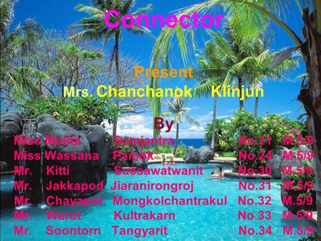 Connector Present Mrs. Chanchanok Klinjun By Miss Mutita Somjantra No.21 M.5/9 Miss Wassana Painok No.24 M.5/9 Mr.Kitti Suesawatwanit No.30 M.5/9 Mr.Jakkapod.