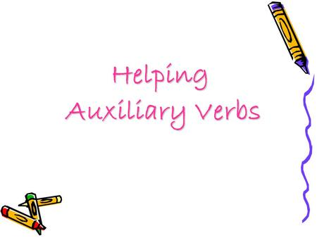 Helping Auxiliary Verbs.