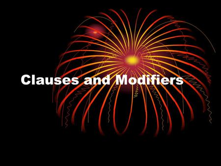 Clauses and Modifiers. Clauses I could not suppress my anger [ when I read about this event. ] (clause) [ พอได้อ่านเรื่องเกี่ยวกับเหตุการณ์นี้ ] ผม '