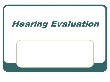 Hearing Evaluation.